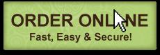 ORDER ONLINE - Fast, Easy & Secure!